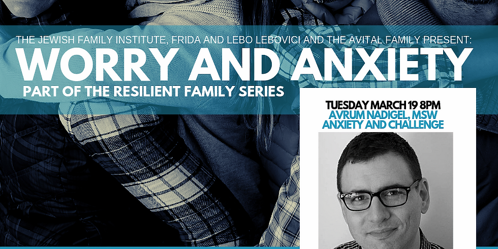 2019 Worry and Anxiety - Avrum Nadigel, MSW and The Resilient Family Series
