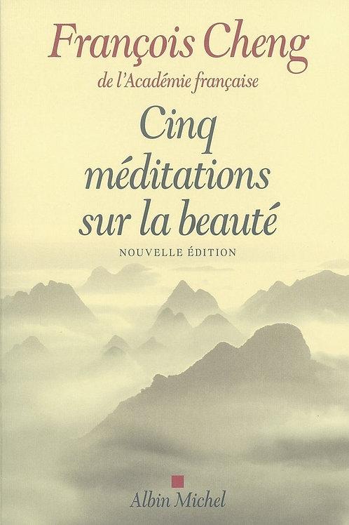 Cinq méditations sur la beauté par François Cheng