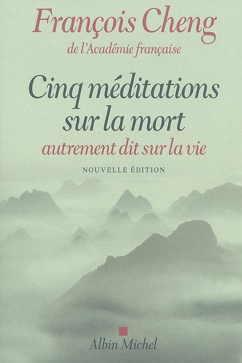 Cinq méditations sur la mort par François Cheng