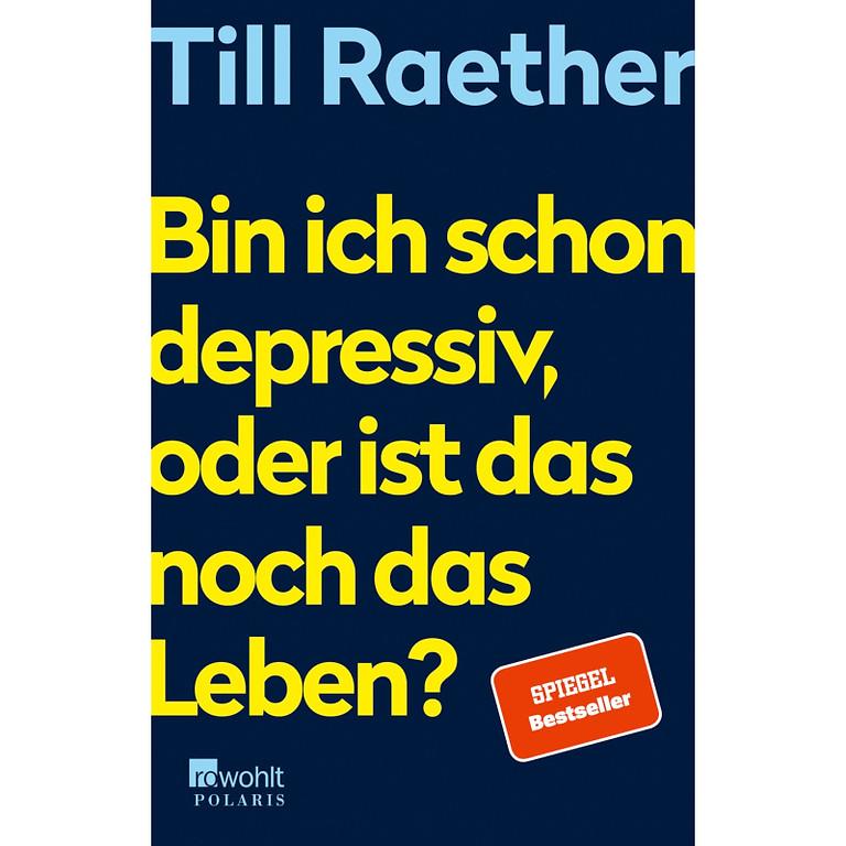 """Till Raether liest aus """"Bin ich schon depressiv, oder ist das noch das Leben?"""""""