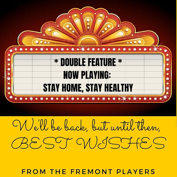 "Marquee with the text ""Double Feature"" Now playing: stay home stay healthy.  Image underneath says ""we'll be back but until then best wishes from the Fremont Players"""
