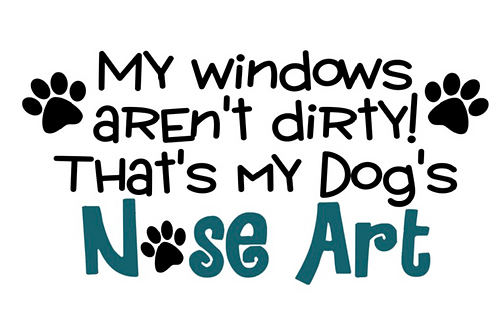 My Windows Aren't Dirty That's My Dog's Nose Art Decal