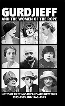Gurdjieff and the Women of the Rope:  Notes of Meetings in Paris and New York
