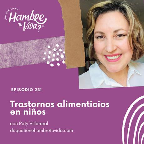 E231: Trastornos alimenticios en niños con Paty Villarreal