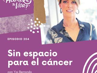 E204: Sin espacio para el cáncer