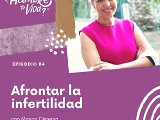 E084: Afrontar la infertilidad con Marian Cisterna