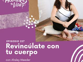 E227:  Revincúlate con tu cuerpo con Ashley Meeder