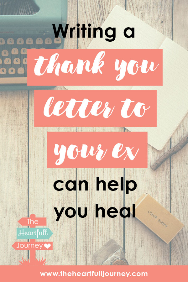 Writing a thank you letter to your ex can help you heal