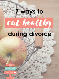 7 Ways To Eat Healthy During Divorce