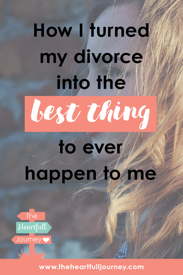 How I turned my divorce into the best thing to ever happen to me