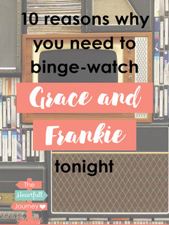 10 Reasons Why You Need To Binge- Watch Grace & Frankie Tonight
