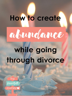 How To Create Abundance While Going Through Divorce