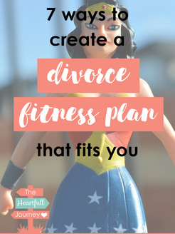 7 Ways To Create A Divorce Fitness Plan That Fits You