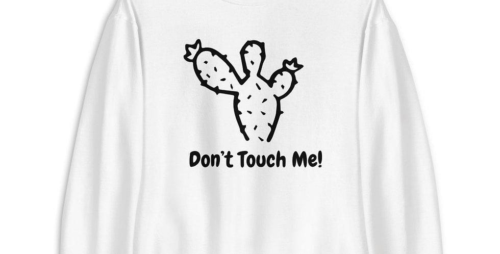 """""""Don't Touch Me!"""" Unisex Sweatshirt"""