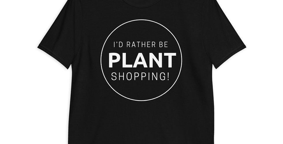 """I'd Rather Be Plant Shopping"" Short-Sleeve Unisex T-Shirt"