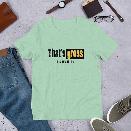 That's gross - I love it - Short-Sleeve Men T-Shirt