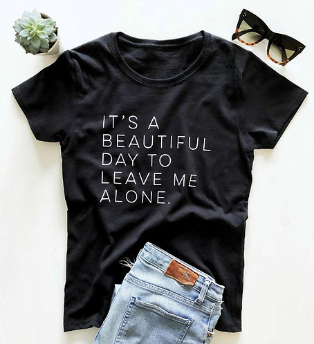 It's a Beautiful Day to Leave Me Alone Women Tshirt Cotton Casual Funny T Shirt