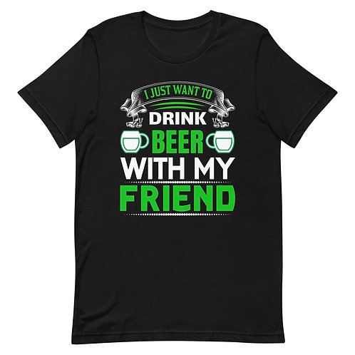 I just want to drink beer 🍻with my friend 👨🏻🤝👨🏻 T-Shirt