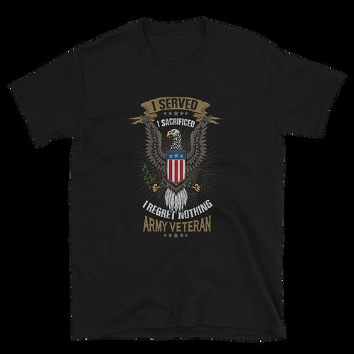 I served, I sacrificed, I regret nothing ARMY VETERAN  Unisex T-Shirt