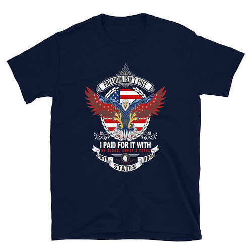 Freedom isn't free I paid for it with my blood, sweat, and tears Unisex T-Shirt