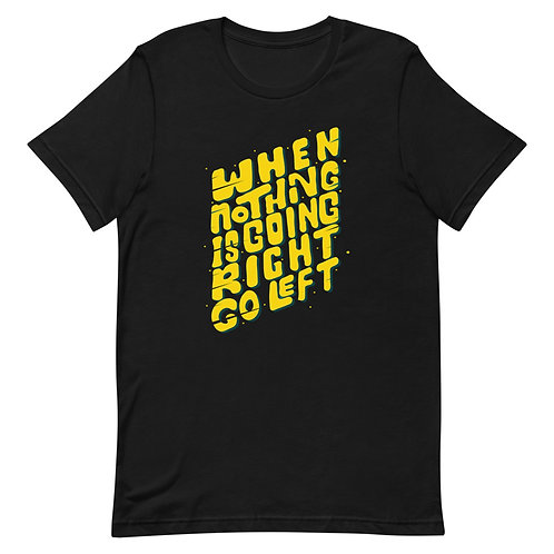 When nothing is going right go left Short-Sleeve Unisex T-Shirt
