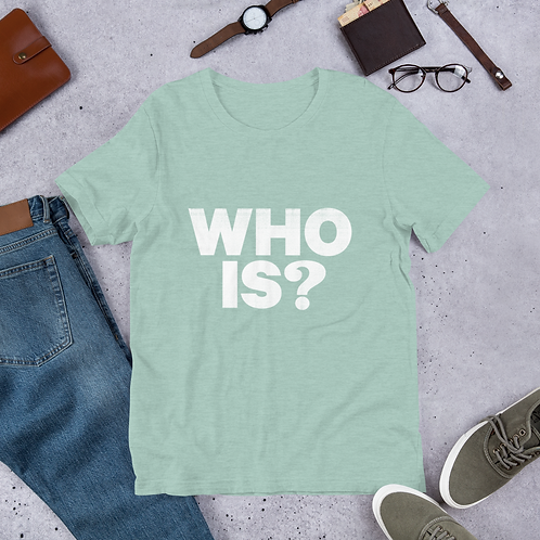 WHO IS ? Short-Sleeve Unisex T-Shirt