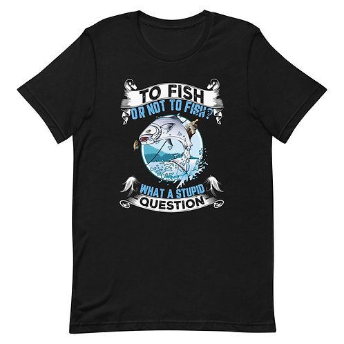 To fish or not to fish what a stupid Question Short-Sleeve MenT-Shirt