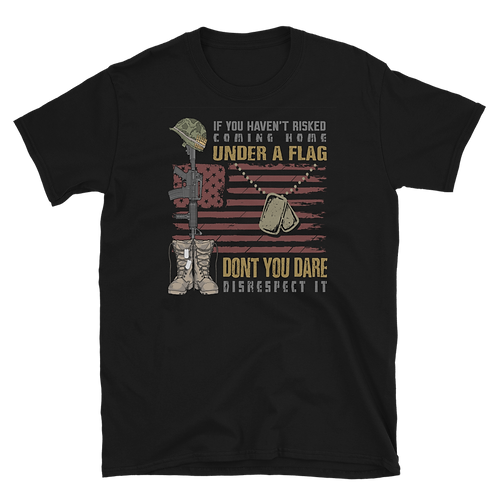"""VETERANS DAY """"If you haven't risked coming home""""  Short-Sleeve Unisex T-Shirt"""