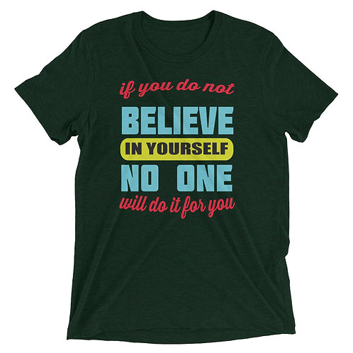 If you do not believe in yourself no one will do it for you Short sleeve t-shirt