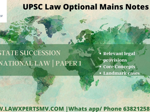 STATE SUCCESSION - INTERNATIONAL LAW -  UPSC LAW OPTIONAL MAINS NOTES