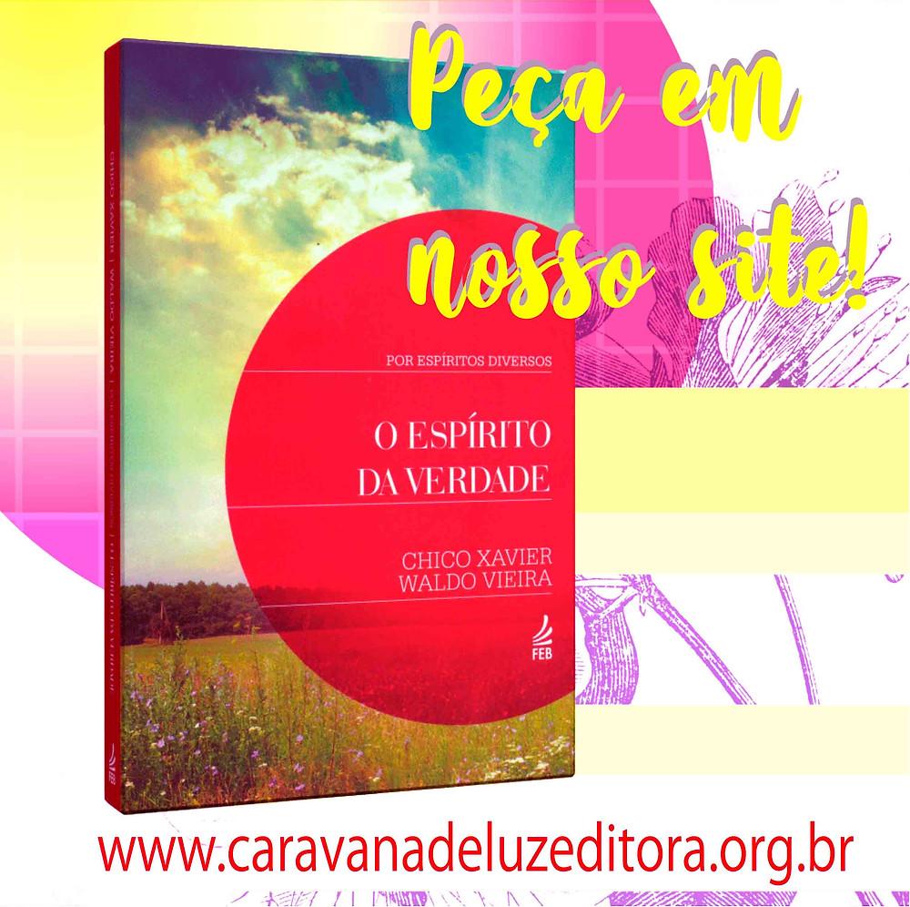 O Espírito da Verdade – Por Espíritos Diversos – Médium Francisco Cândido Xavier – Editora FEB