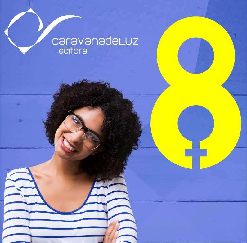Caravana de Luz Editora: Dia Internacional da Mulher.