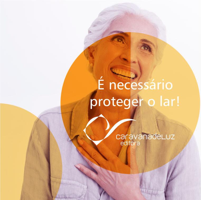Caravana de Luz Editora: É necessário proteger o lar!