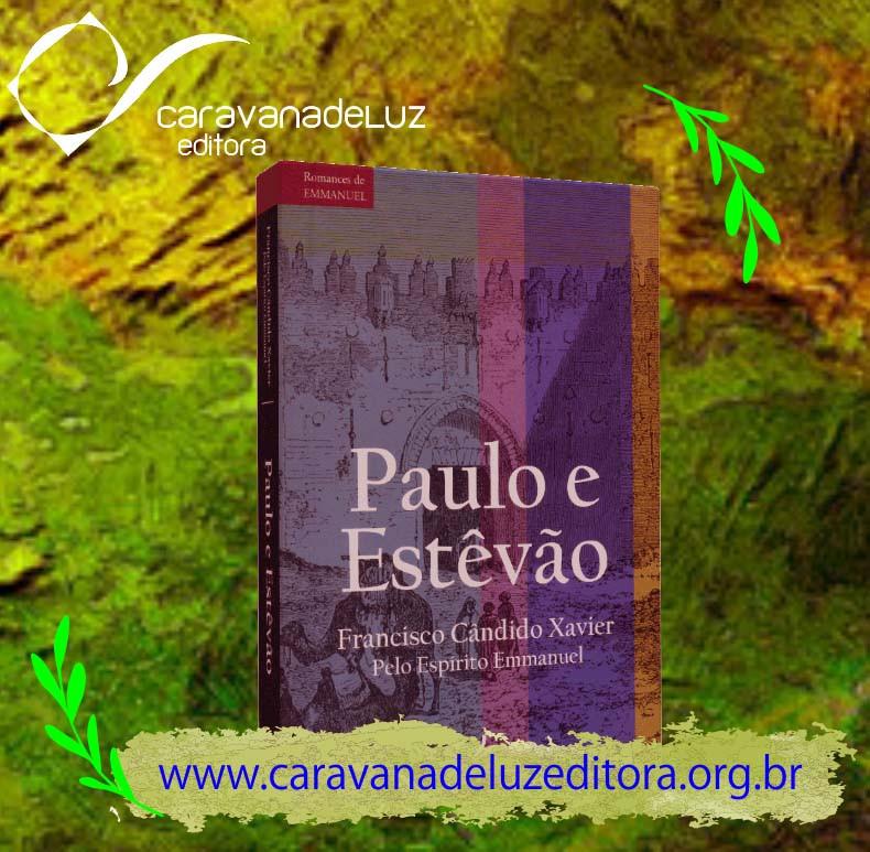 Livro Paulo e Estevão, pelo Espírito Emmanuel. Psicografia de Francisco Cândido Xavier.
