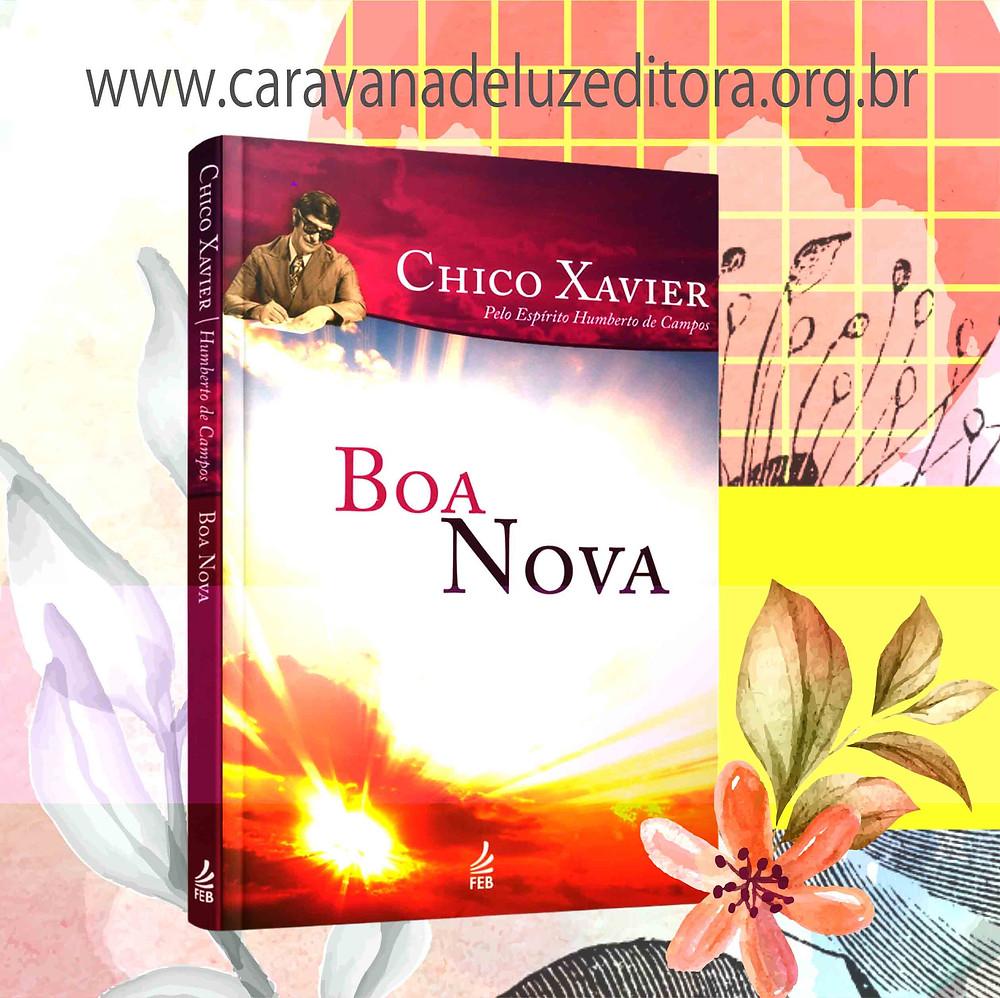 Boa Nova – Por Humberto de Campos (Irmão X) – Médium Francisco Cândido Xavier – Editora FEB