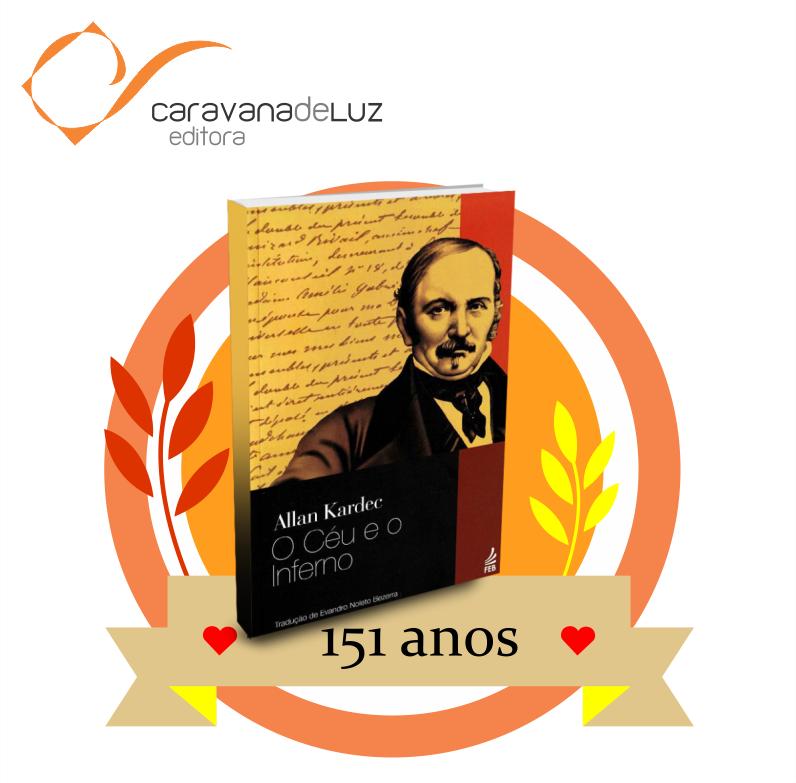 """Caravana de Luz Editora: 151 anos da obra básica """"O Céu e o Inferno""""."""