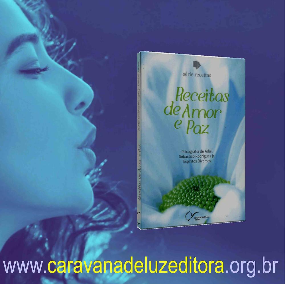Receitas de Amor e Paz – Série Receitas – Por Espíritos Diversos – Médium Adail Sebastião Rodrigues Jr. – Caravana de Luz Editora