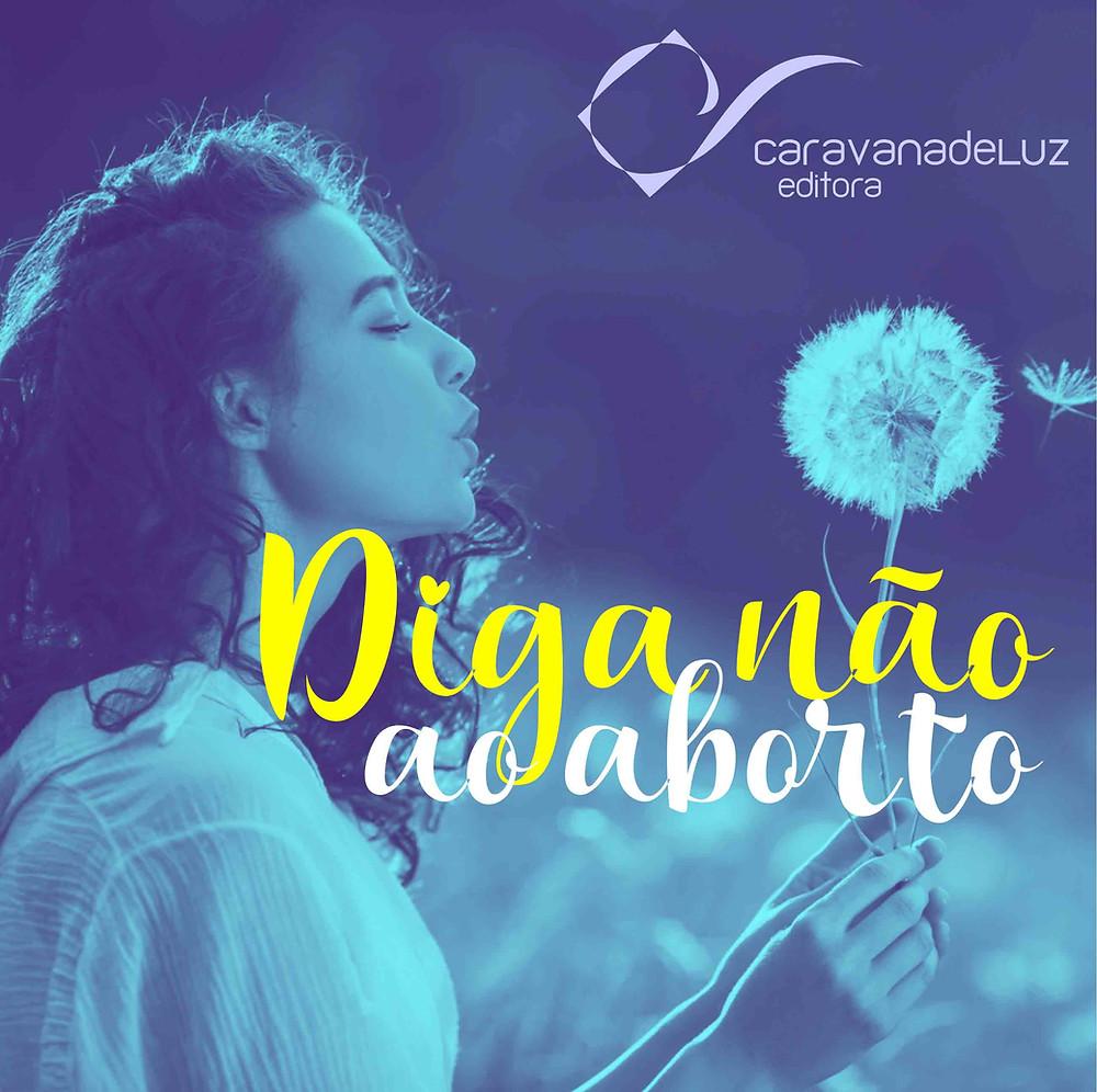 Caravana de Luz Editora: Diga não ao aborto!