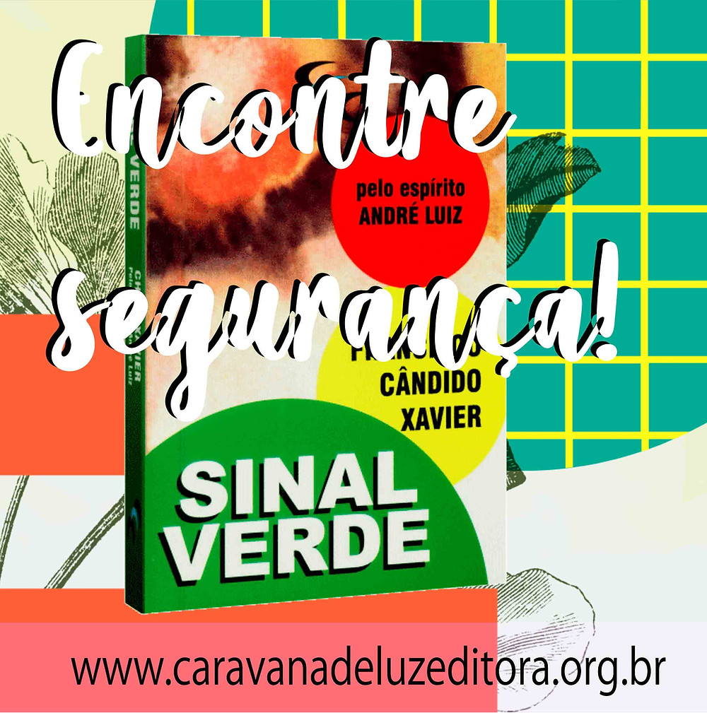Sinal Verde – Pelo Espírito André Luiz – Médium Francisco Cândido Xavier – Editora CEC