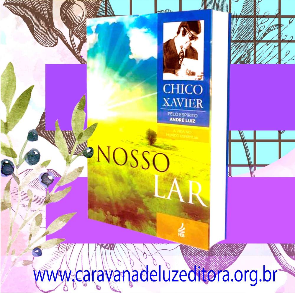Nosso Lar – Coleção A vida no mundo espiritual – Pelo Espírito André Luiz – Médium Francisco Cândido Xavier – Editora FEB