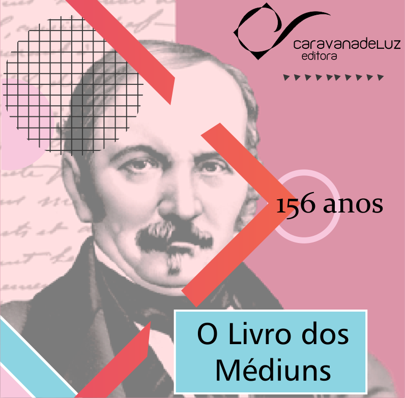 """Caravana de Luz Editora: 156 anos da obra básica """"O Livro dos Médiuns""""."""