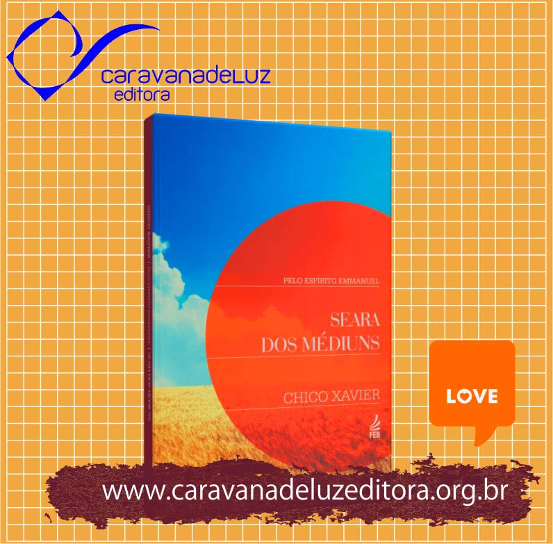Seara dos Médiuns – Pelo Espírito Emmanuel – Psicografia Francisco Cândido Xavier – Editora FEB