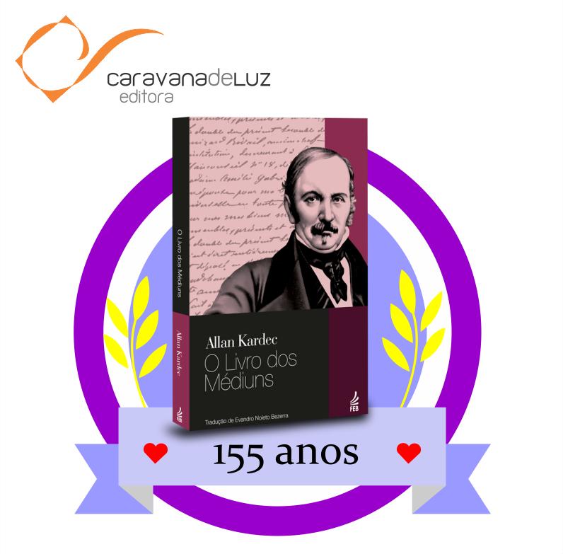 """Caravana de Luz Editora: 155 anos da obra básica """"O Livro dos Médiuns""""."""