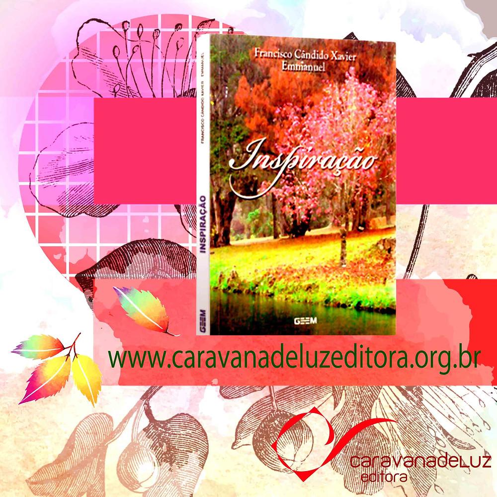 Inspiração – Pelo Espírito Emmanuel – Médium Francisco Cândido Xavier – Editora GEEM
