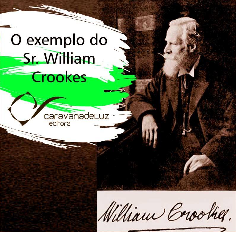 Caravana de Luz Editora: O exemplo do Sr. William Crookes.