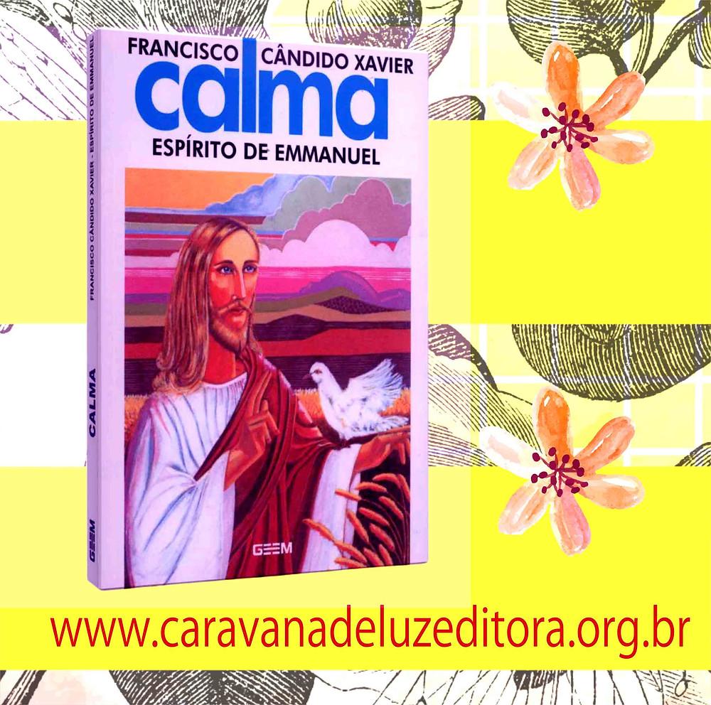 Calma – Pelo Espírito Emmanuel – Médium Francisco Cândido Xavier – Editora GEEM