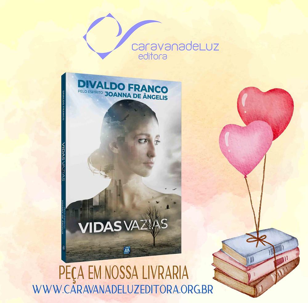 Vidas Vazias – Pelo Espírito Joana de Ângelis – Psicografia Divaldo Franco – Editora LEAL