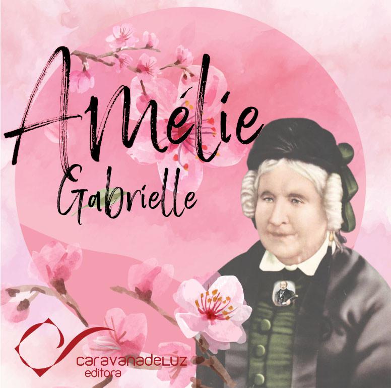 Caravana de Luz Editora: personalidades femininas, Amélie Gabrielle Boudet.