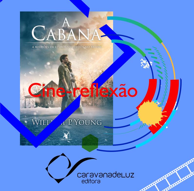 """Cine-Reflexão Caravana de Luz: Filme """"A Cabana""""."""