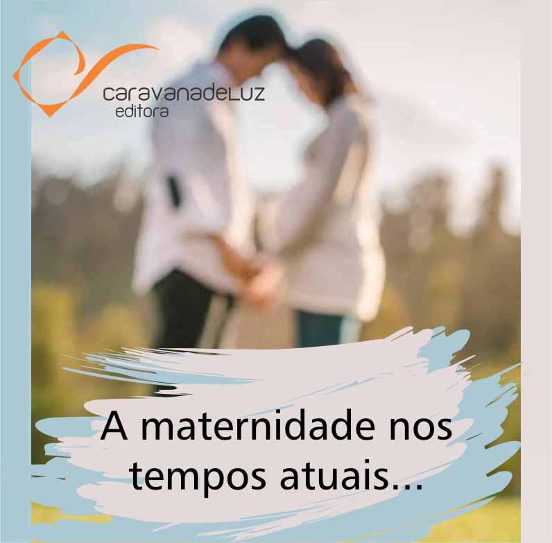 Caravana de Luz Editora: Maternidade nos tempos atuais